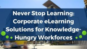 Corporate eLearning Solutions for Business Workforces