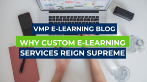 VMP eLearning blog thumbnail - why custom eLearning solutions reign supreme